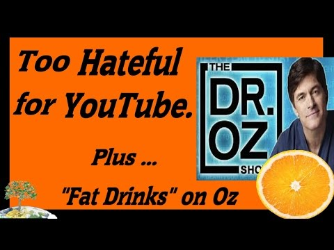 "Too Hateful & psychotic for YouTube!  Plus: ""Fat drinks"" on Dr  Oz,"