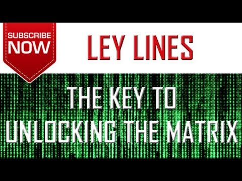 The KEY To Unlocking The Matrix - Ley Lines -