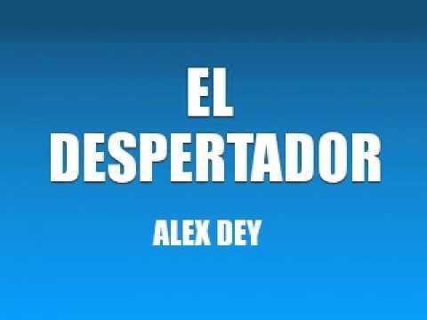 EL DESPERTADOR - ALEX DEY