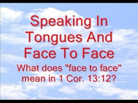 Speaking In Tongues And Face To Face