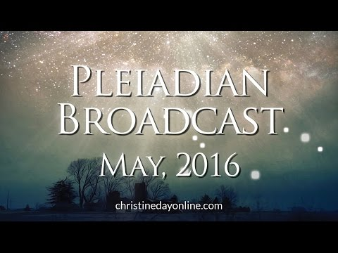 Pleiadian Broadcast May 2016
