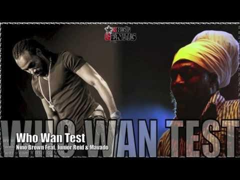 Nino Brown Ft. Junior Reid & Mavado - Who Wan Test - Sept 2012