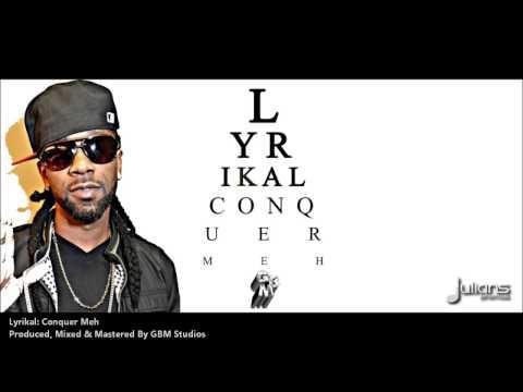 Lyrikal - CONQUER MEH [2013 Trinidad Soca]