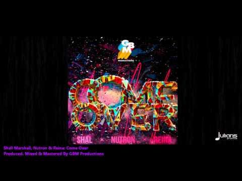 Shal Marshall, Nutron & Reina - COME OVER [2013 Trinidad]