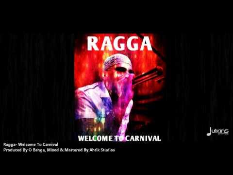 Ragga - WELCOME TO CARNIVAL [2013 Trinidad Soca]