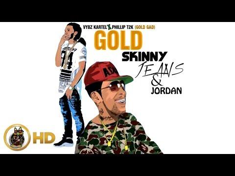 Vybz Kartel X Phillip T2K - Gold Gad (Skinny Jeans & Jordan Gold) February 2016