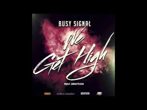 Busy Signal - We Get High (Ft. DRWTHVN) [Raw] - April 2016