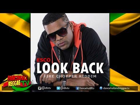 Esco - Look Back ▶Fire Chopper Riddim ▶Dancehall 2016