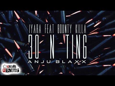 Iyara Ft. Bounty Killer - 30 N Ting (Raw) July 2017