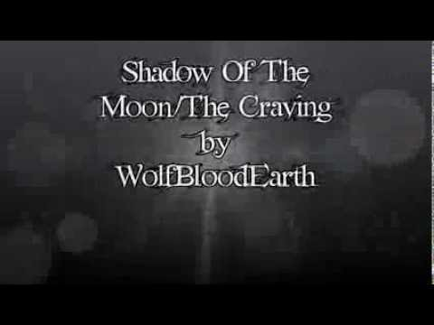 Shadow Of The Moon/The Craving by WolfBloodEarth