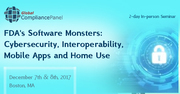 FDA's Software Monsters: Cybersecurity, Interoperability, Mobile Apps and Home Use 2017