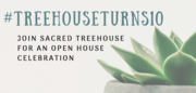 #TreehouseTurns10: Celebrate the 10th Anniversary of Sacred Treehouse
