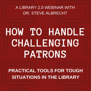 WEBINAR: How to Handle Challenging Patrons (RECORDING NOW AVAILABLE, CLICK JOIN TO PURCHASE)