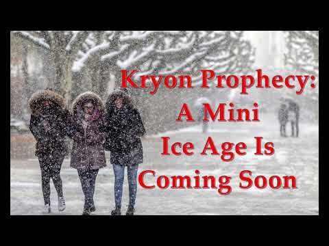 A Mini Ice Age Is Coming Soon - Kryon Prophecy