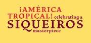 ¡América Tropical! Celebrating a Siqueiros Masterpiece