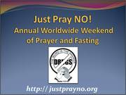"""The 25th Annual """"Just Pray NO!"""" Worldwide Weekend of Prayer and Fasting"""