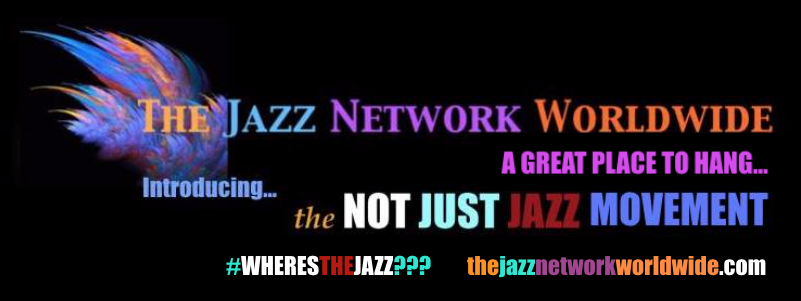"THE JAZZ NETWORK WORLDWIDE ""A GREAT PLACE TO HANG"""