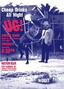 UG! COMEDY SHOW!! 4.0: (Tuesday Jan. 21st, 2014 @ No Fun Bar)