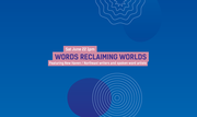 International Festival of Arts and Ideas: Words Reclaiming Worlds