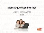 Encuesta Mujeres Construyendo 2013: Mamás que usan internet