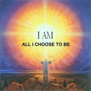 I am all i choose to Be