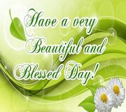 Have a very Beautiful and Blessed Day