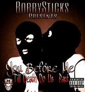 "COMING SOON ""BOBBY STICKS PRESENTS:Y.B4.M.T.D.D.U.P"