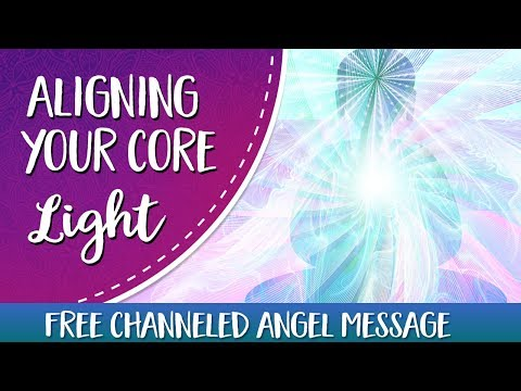 Align Your Core Light ~ Channeled Archangel Message!