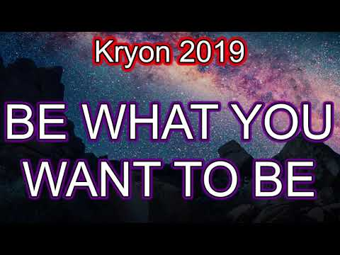 Kryon 2019 May - BE WHAT YOU WANT TO BE