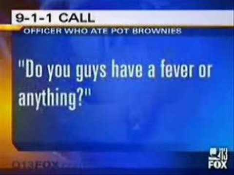 Dumb police officer eats pot brownies and calls 911!