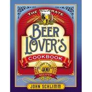 The Ultimate Beer Lover's Cookbook by John Schlimm