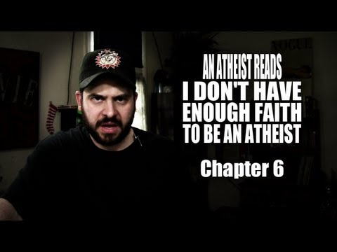 An Atheist Reads I Don't Have Enough Faith to Be an Atheist: Chapter 6