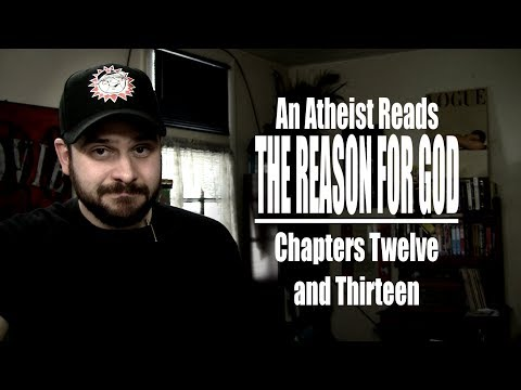 Chapters Twelve and Thirteen - An Atheist Reads The Reason for God