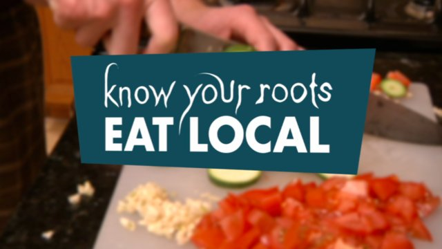 Know Your Roots: Eat Local