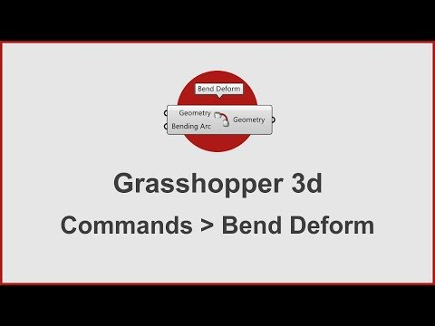 Grasshopper Commands -  Bend-Deform