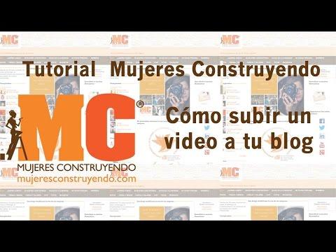 Tutorial para subir videos a tu blog de Mujeres Construyendo