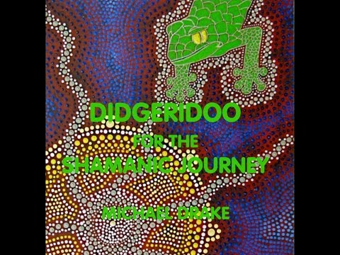 Didgeridoo for the Shamanic Journey by Michael Drake