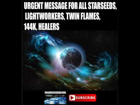 URGENT MESSAGE FOR ALL STARSEEDS, LIGHTWORKERS,  HEALERS, ELDERS, 144k...