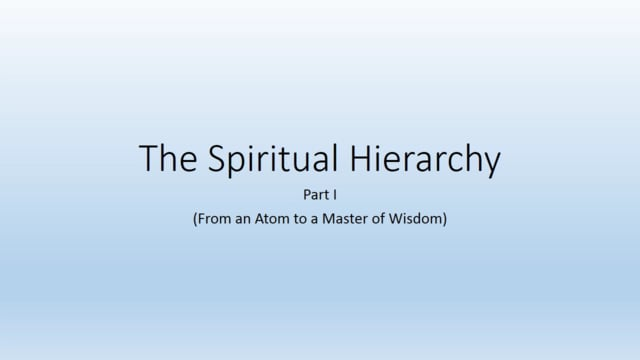 The Spiritual Hierarchy Part 1 (From an Atom to a Master of Wisdom)