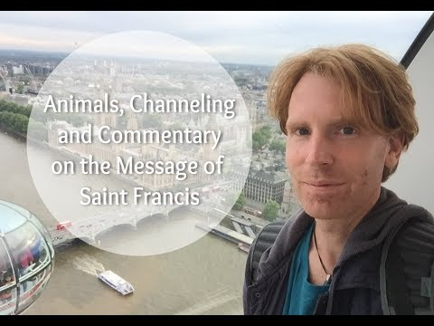 Animals, Channeling and the Message of Saint Francis
