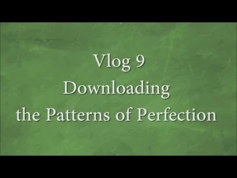 Vlog 9 Downloading the Patterns of Perfection