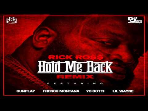 Rick Ross - Hold Me Back (Remix) (Ft. Yo Gotti, French Montana, Lil Wayne, Gunplay)