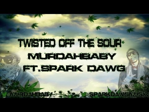 @MURDAHBABY FT. @JULY2FLY AND @SPARKDAWGMUSIC -  TWISTED OFF THE SOUR