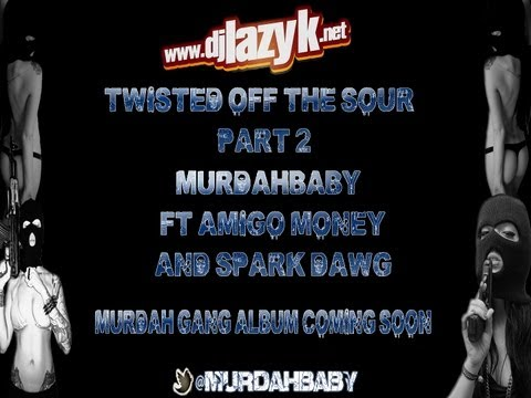 MURDAHBABY FT. AMIGO MONEY AND SPARK DAWG TWISTED OFF THE SOUR PART 2