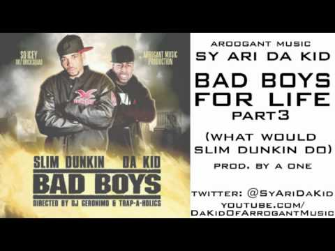 @SyAriDaKid - Bad Boys For Life Part 3 (What Would Slim Dunkin Do)