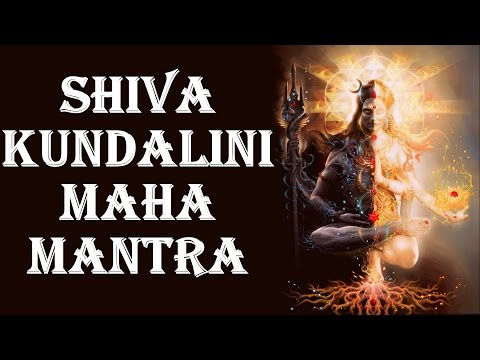 SHIVA KUNDALINI MAHA-MANTRA : EXTREMELY POWERFUL FOR CONSCIOUSNESS & ENERGY