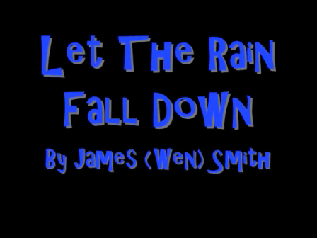 Let The Rain Fall Down By James (Wen) Smith