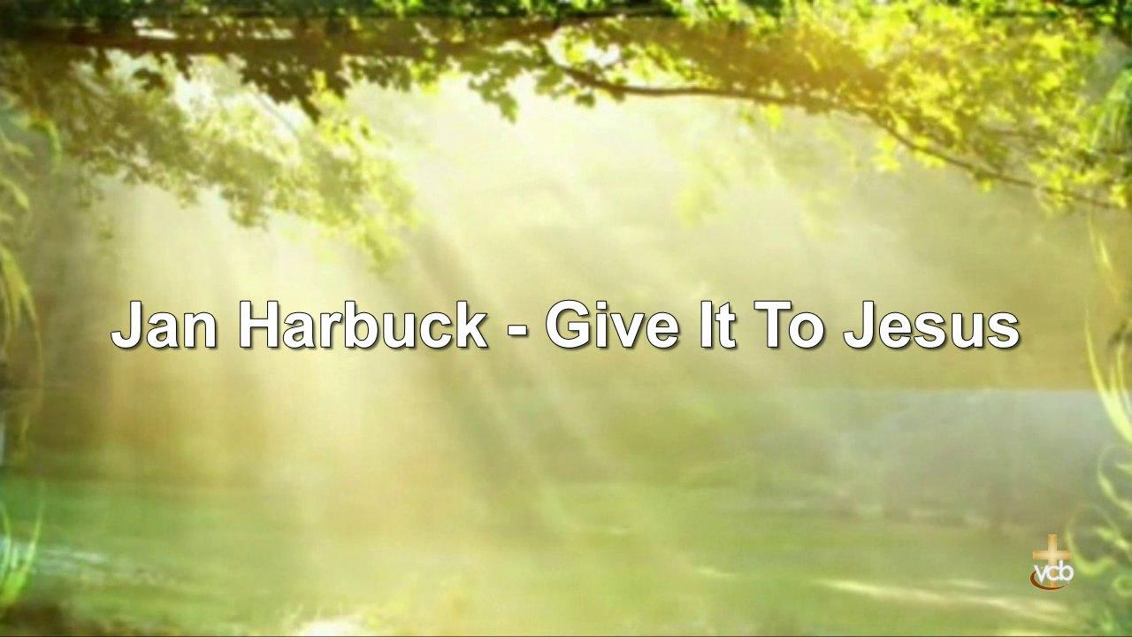 Jan Harbuck - Give It To Jesus