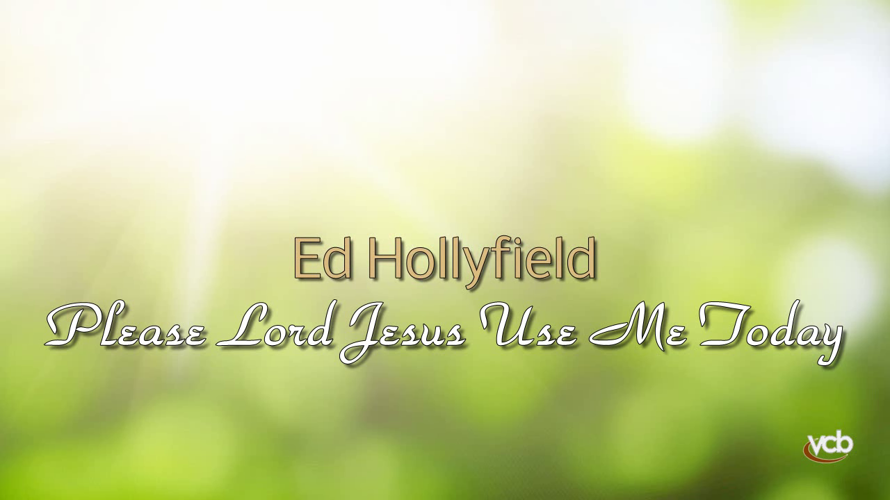 Ed Hollyfield - Please Lord Jesus Use Me Today