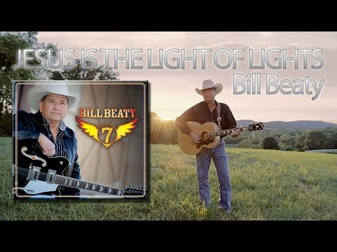 Jesus is the Light of Lights - Bill Beaty
